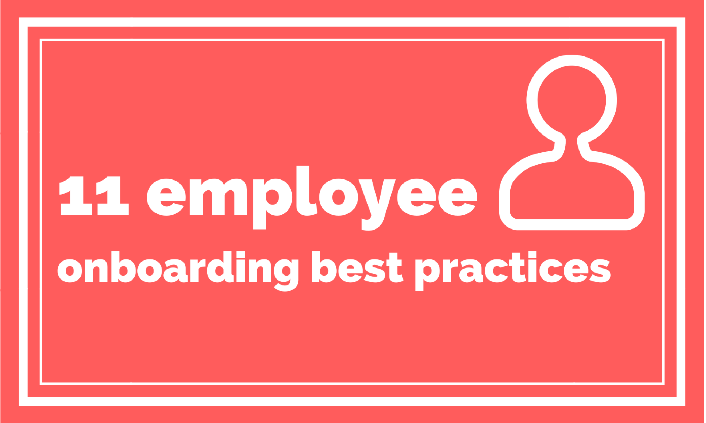 11 Employee Onboarding Best Practices