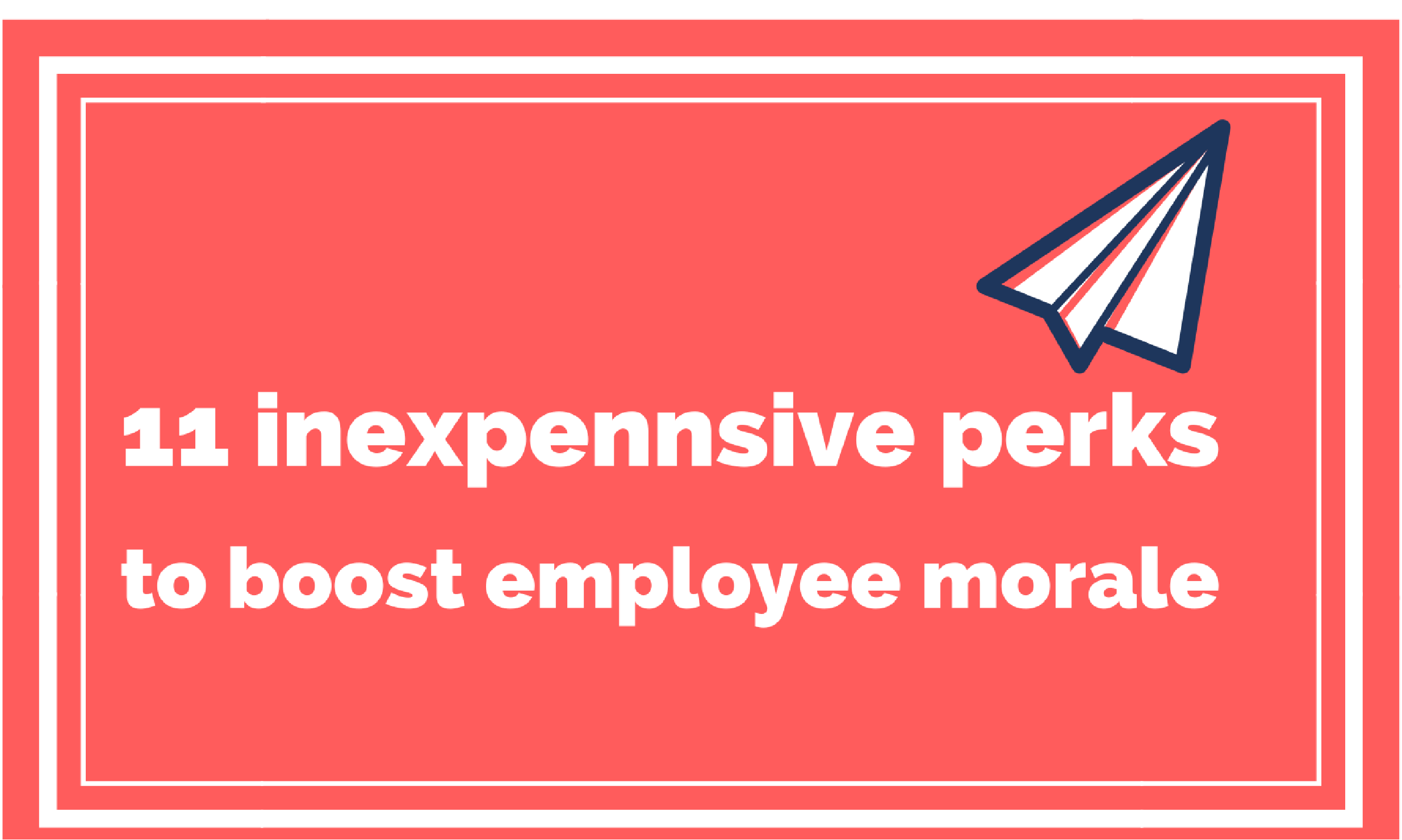 11 Inexpensive Perks to Boost Employee Morale
