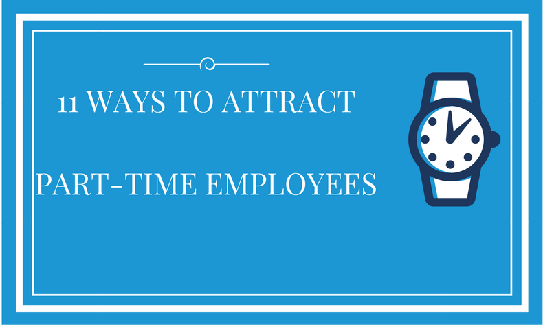 11 Ways To Attract Part-Time Employees