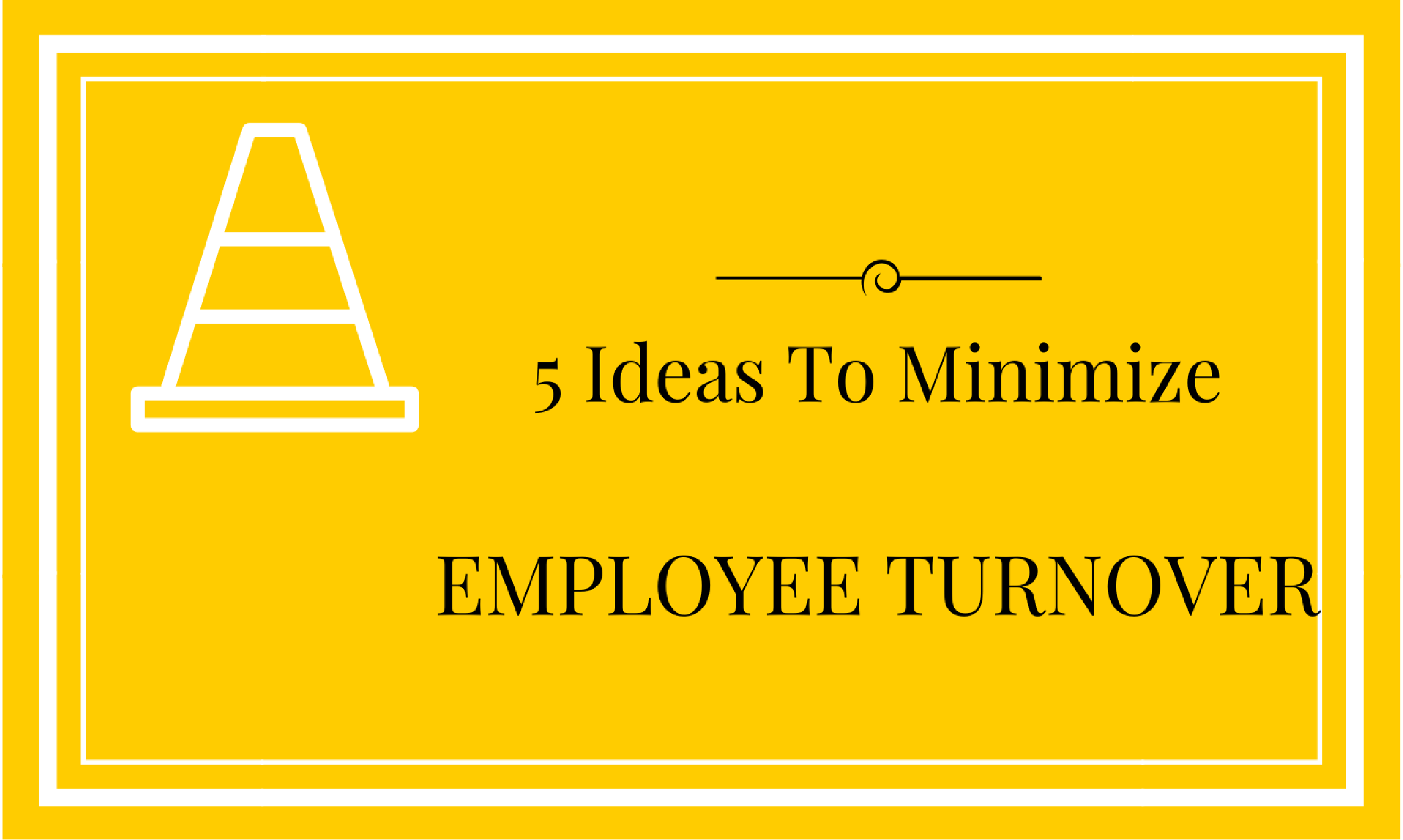 5 Ideas To Minimize Employee Turnover
