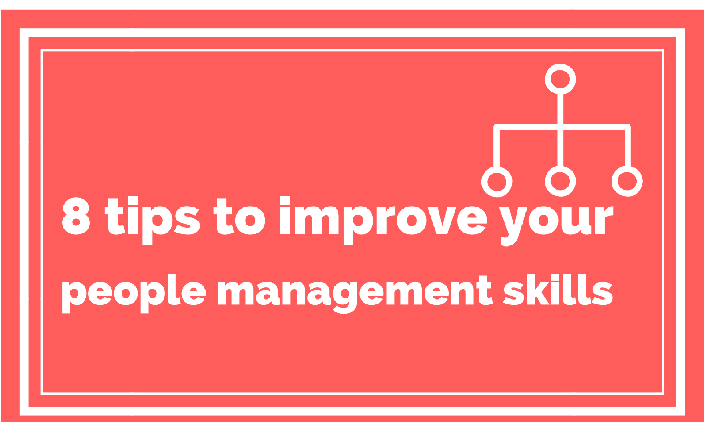 8 Tips To Improve Your People Management Skills