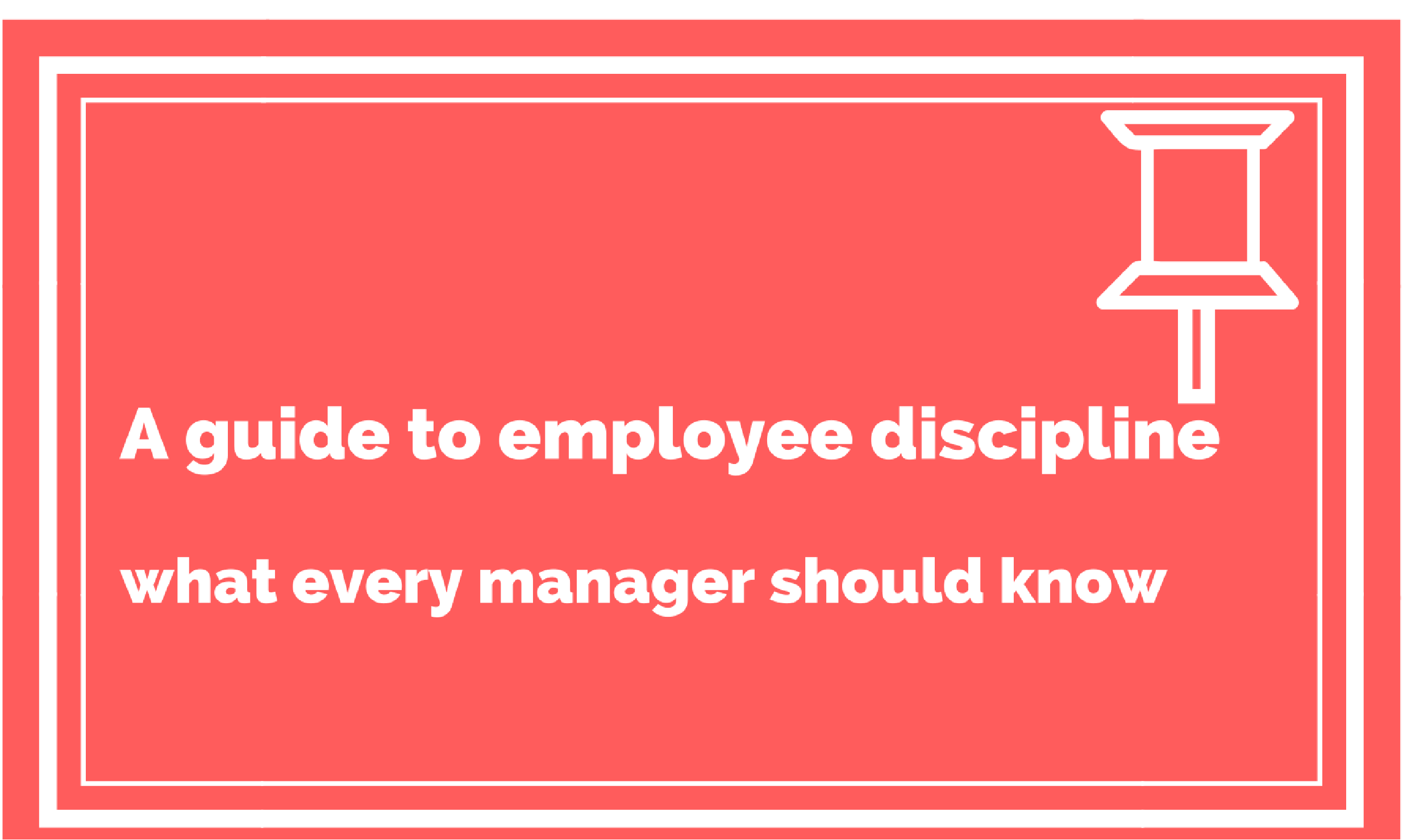 A Guide to Employee Discipline What Every Manager Should Know