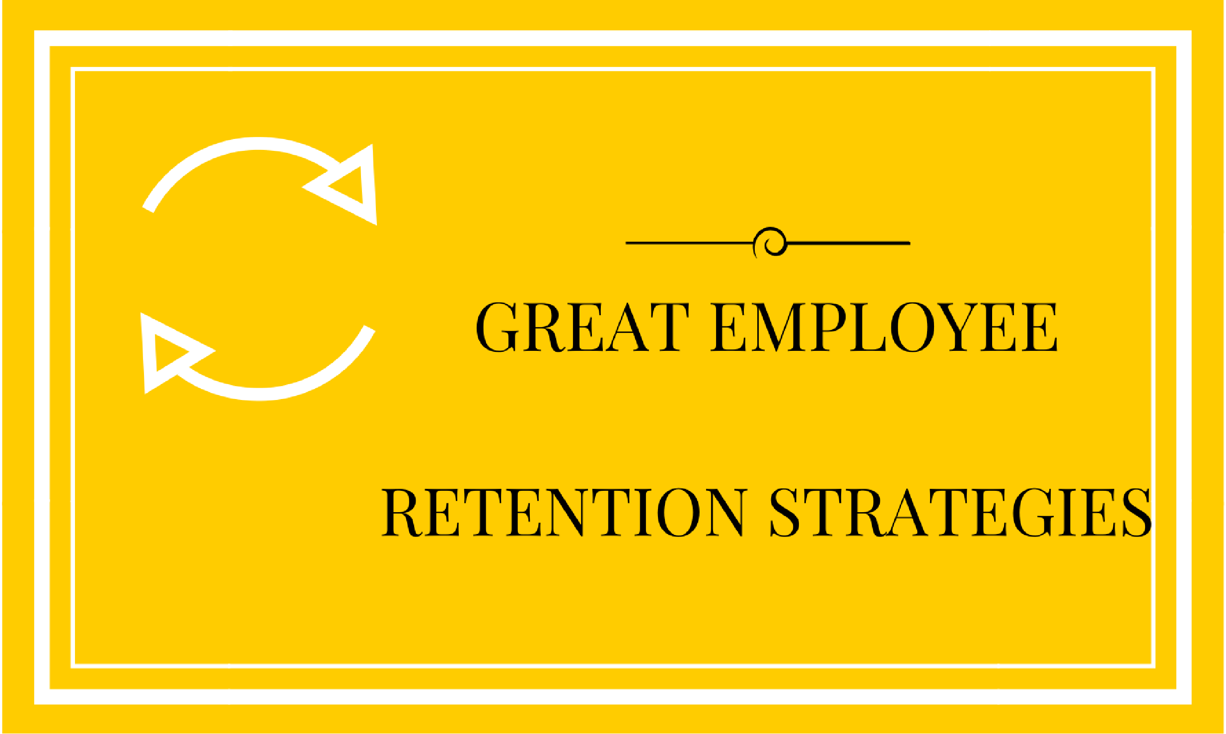 Great Employee Retention Strategies