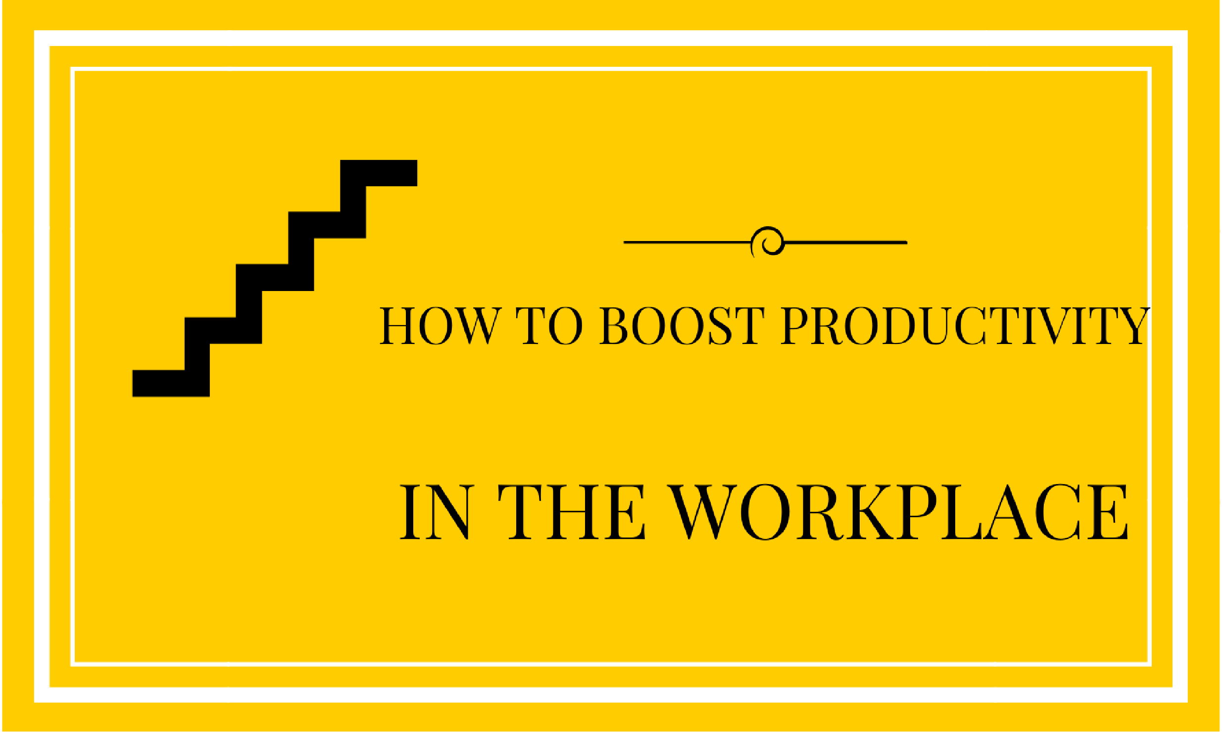 How to boost productivity in the workplace