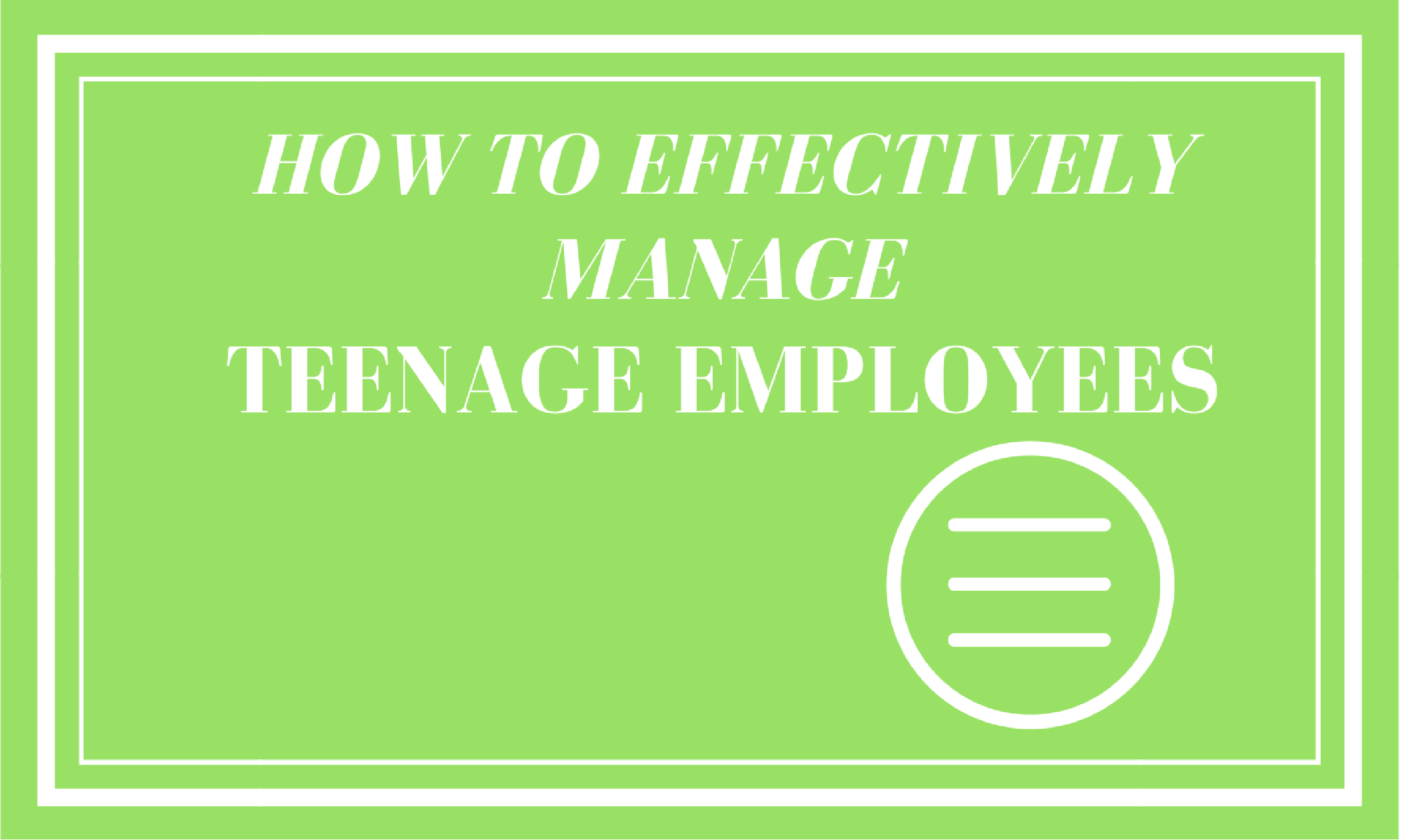 How To Effectively Manage Teenage Employees