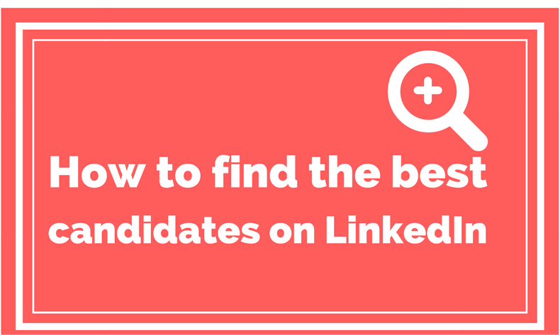 How To Find The Best Candidates On LinkedIn