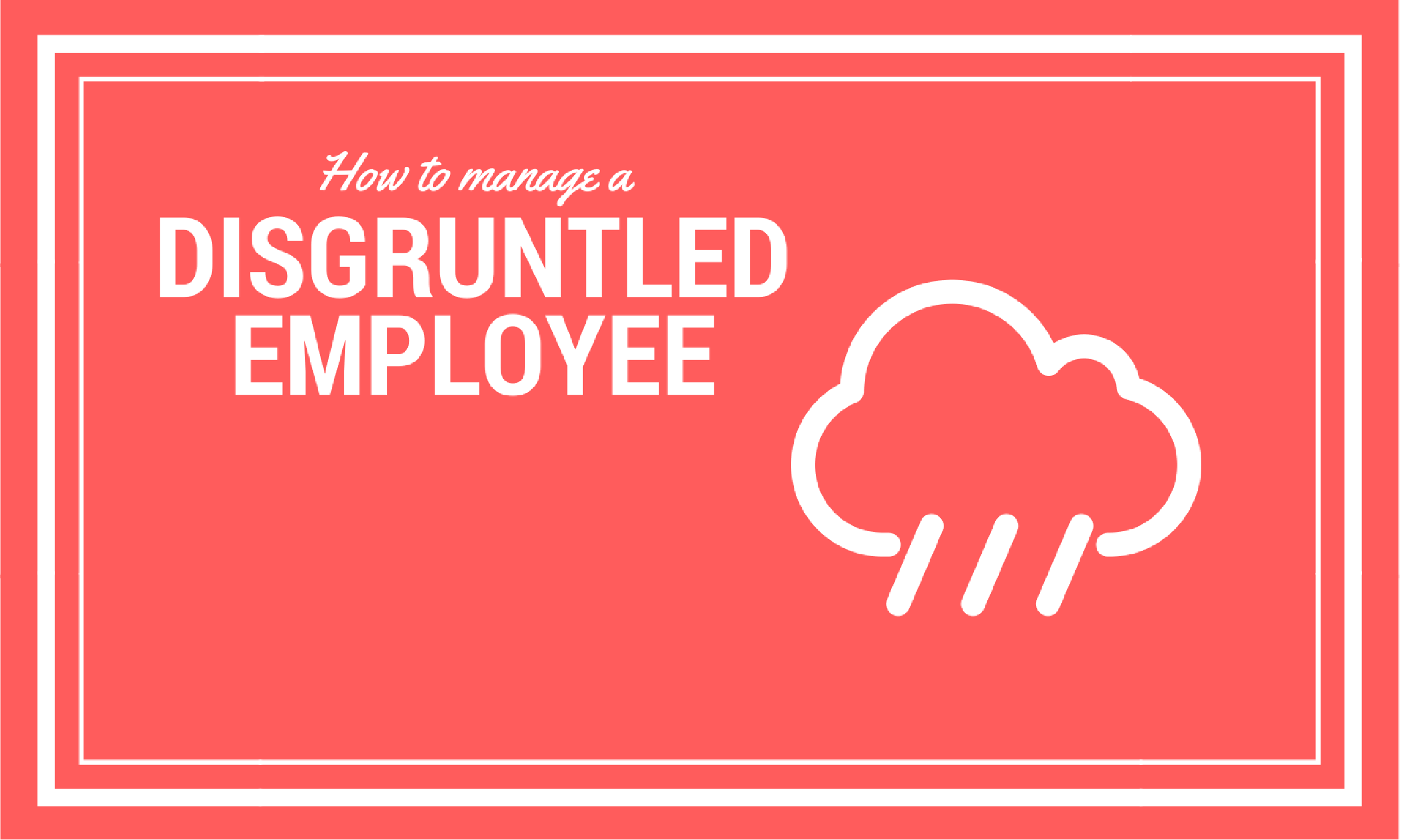 How to manage a disgruntled employee
