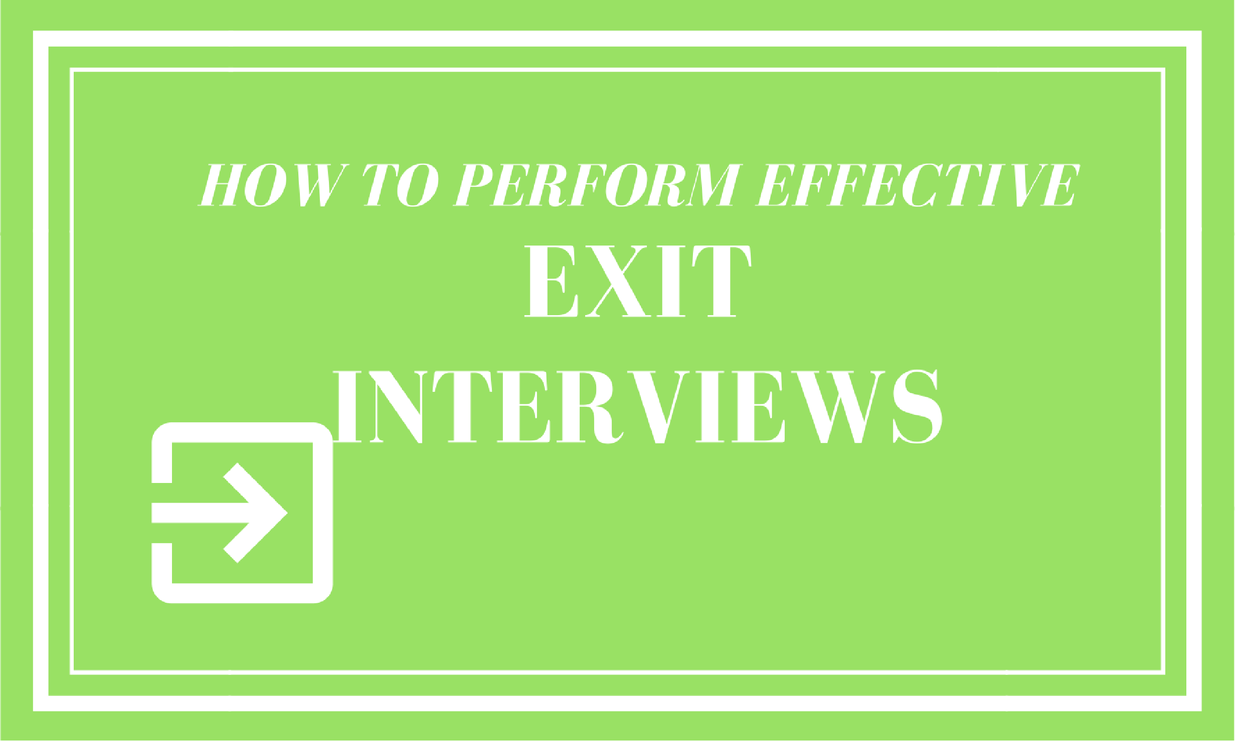 How To Perform Effective Exit Interviews For Employees
