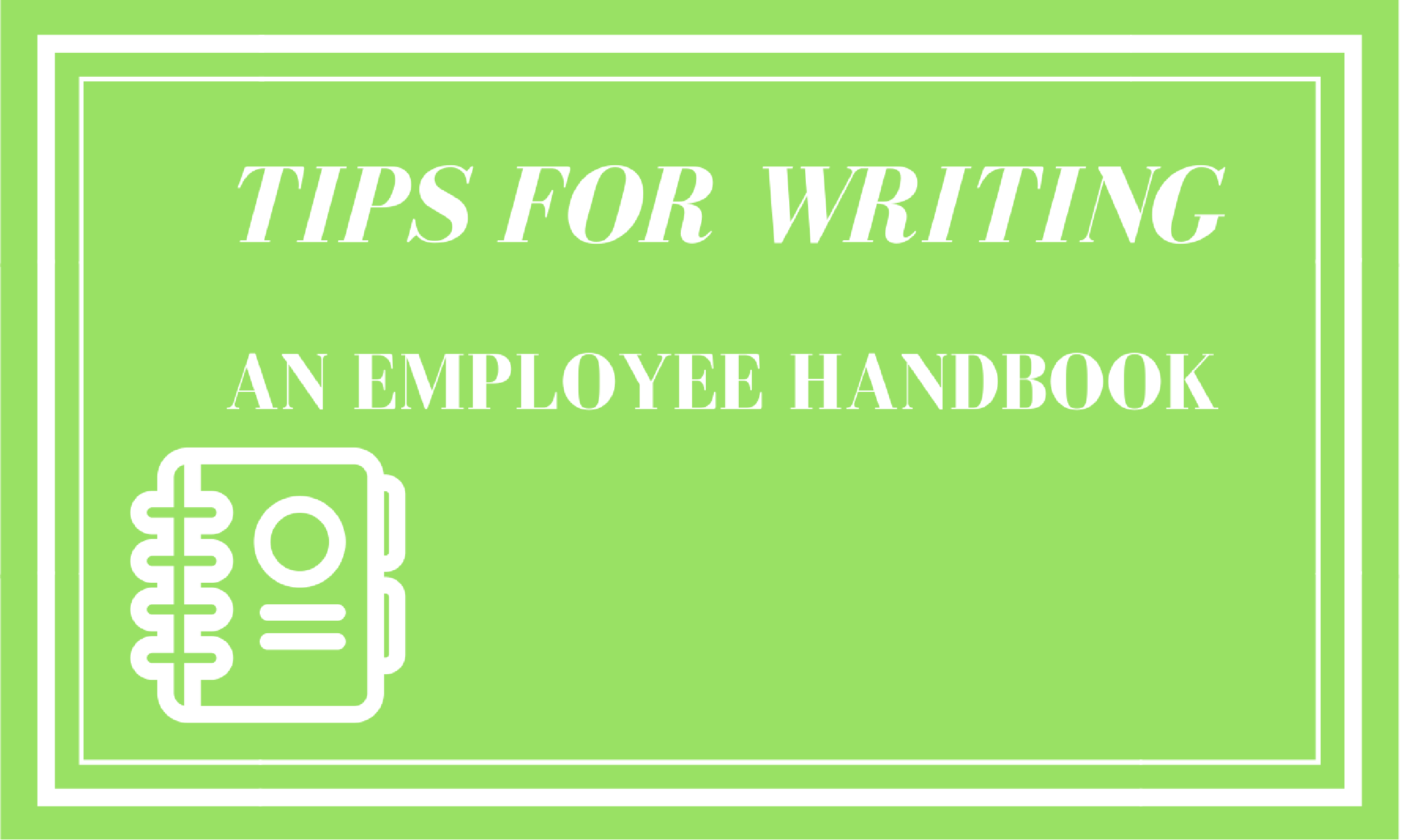 Tips For Writing An Employee Handbook