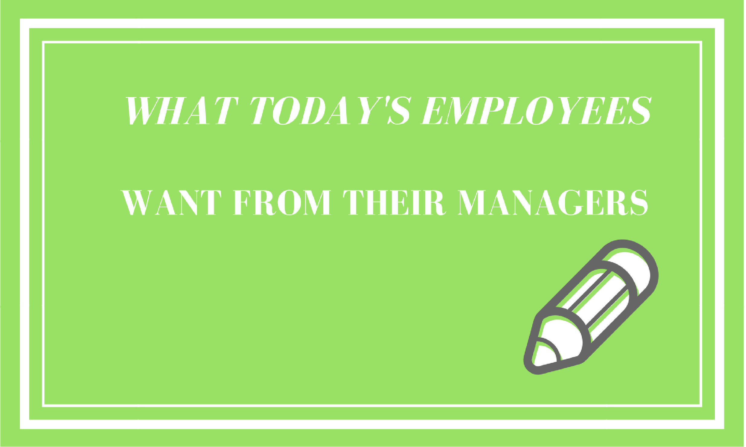 What Today's Employees Want From Their Managers